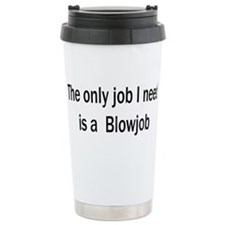 The only job I need is a blow Travel Mug