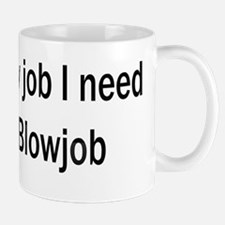 The only job I need is a blow Mug