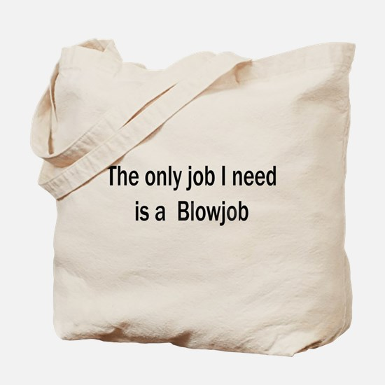 The only job I need is a blow Tote Bag