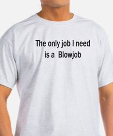 The only job I need is a blow T-Shirt