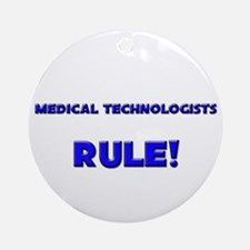 Medical Technologists Rule! Ornament (Round)