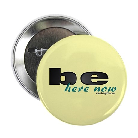 """Be Here Now 2.25"""" Button"""