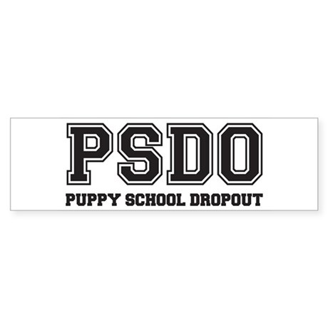 Puppy School Dropout Bumper Sticker