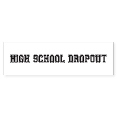 High School Dropout Bumper Sticker