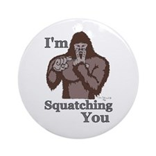 I'm Squatching You Ornament (Round)