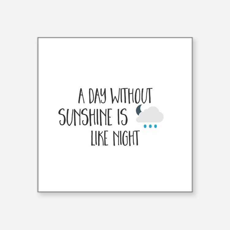 A Day Without Sunshine Is Like Night. Sticker