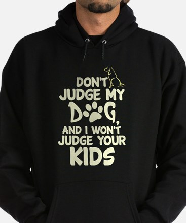 Don't Judge My Dog T Shirt Sweatshirt