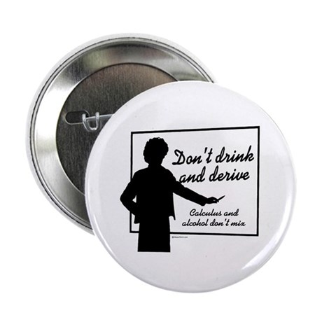 "Don't drink and derive ~ 2.25"" Button (10 pack)"