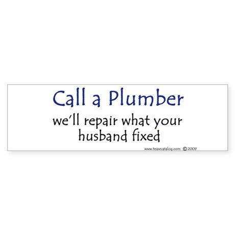 Call a Plumber... Bumper Sticker