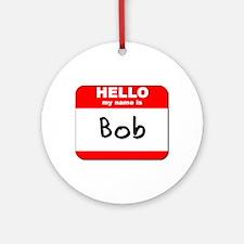 Hello my name is Bob Ornament (Round)