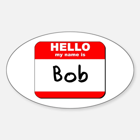 Hello my name is Bob Oval Decal