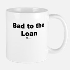 Bad to the Loan - Mug