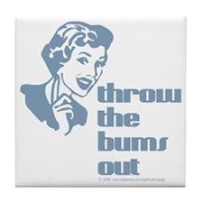 Throw the bums out. Tile Coaster