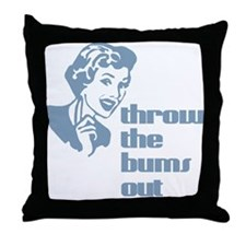 Throw the bums out. Throw Pillow