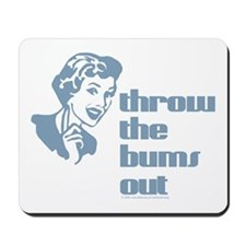 Throw the bums out. Mousepad