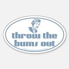 Throw the bums out. Oval Decal