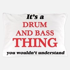 It's a Drum And Bass thing, you wo Pillow Case
