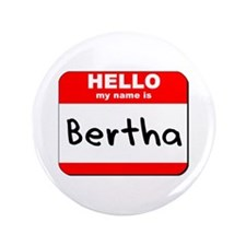 "Hello my name is Bertha 3.5"" Button"