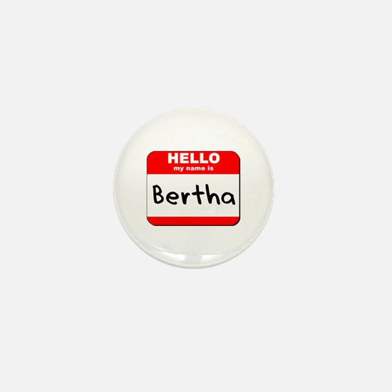 Hello my name is Bertha Mini Button
