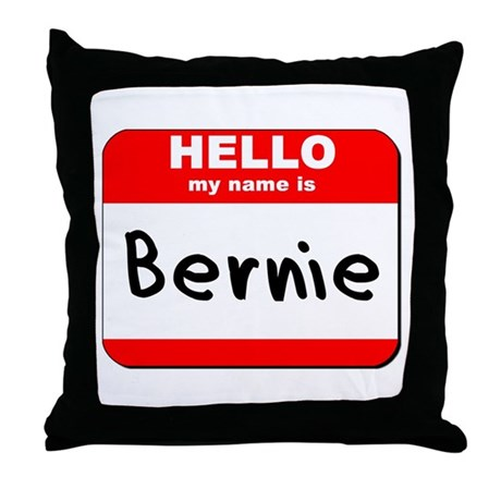Hello my name is Bernie Throw Pillow