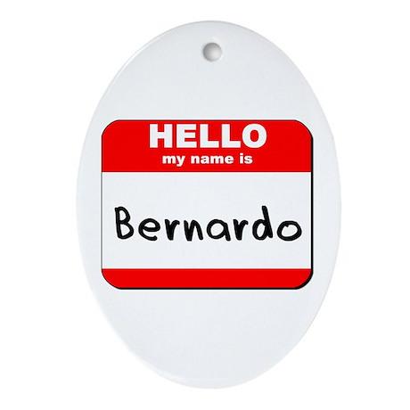 Hello my name is Bernardo Oval Ornament