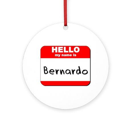 Hello my name is Bernardo Ornament (Round)