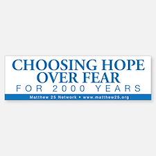 Choosing Hope Over Fear Bumper Bumper Bumper Sticker