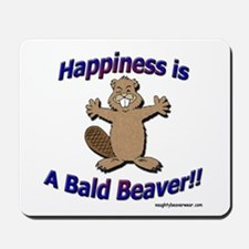 Happiness Is A Bald Beaver!! Mousepad
