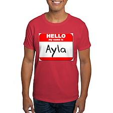 Hello my name is Ayla T-Shirt