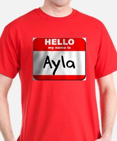 Hello my name is Ayla T-Shirt