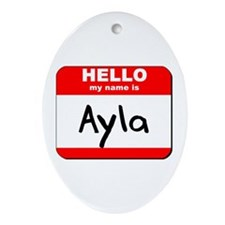 Hello my name is Ayla Oval Ornament