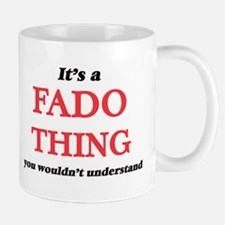 It's a Fado thing, you wouldn't under Mugs