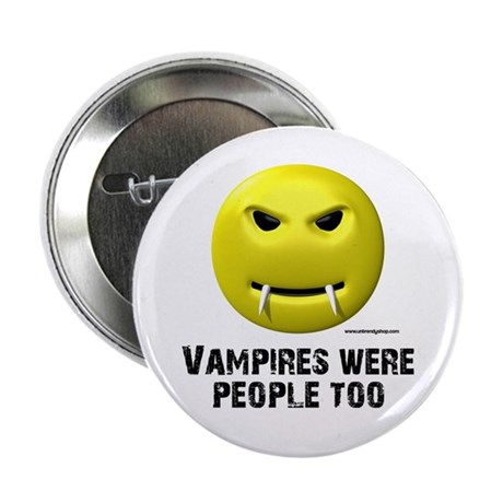 "Vampires Were People Too 2.25"" Button"