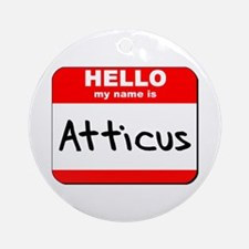 Hello my name is Atticus Ornament (Round)