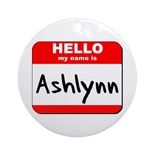 Hello my name is Ashlynn Ornament (Round)