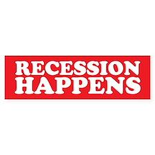 Recession Happens Bumper Bumper Sticker