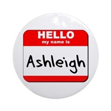 Hello my name is Ashleigh Ornament (Round)
