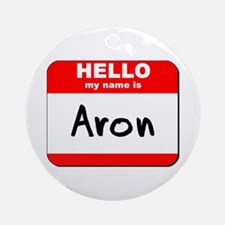 Hello my name is Aron Ornament (Round)