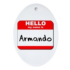 Hello my name is Armando Oval Ornament
