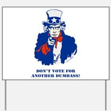 Don't Vote for another Dumbass! Yard Sign