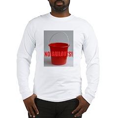 No Bailouts! Long Sleeve T-Shirt