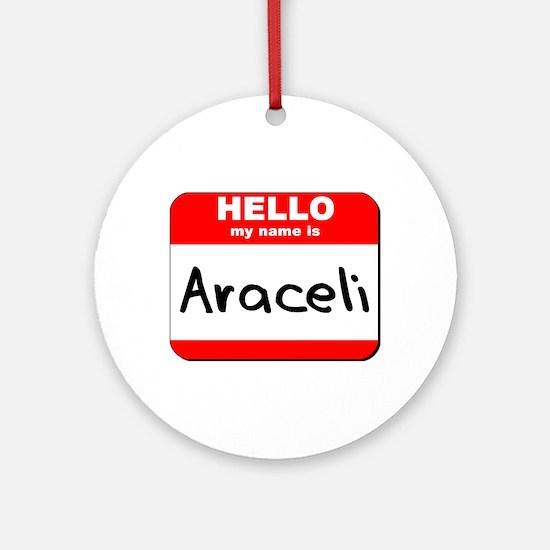 Hello my name is Araceli Ornament (Round)