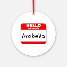 Hello my name is Arabella Ornament (Round)