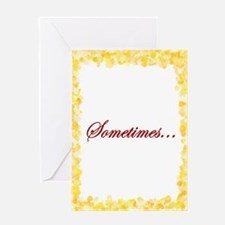 Sometimes Greeting Card