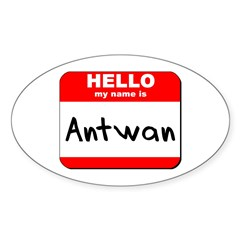 Hello my name is Antwan Oval Decal