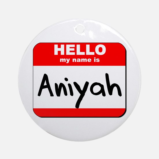 Hello my name is Aniyah Ornament (Round)