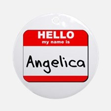 Hello my name is Angelica Ornament (Round)
