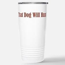 That Dog Will Hunt Stainless Steel Travel Mug