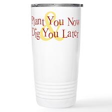 Plant You Now & Dig You Later Travel Mug