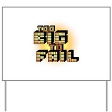 Too Big To Fail Yard Sign